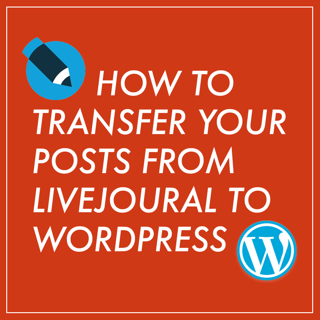 how to transfer for posts from livejournal to wordpress